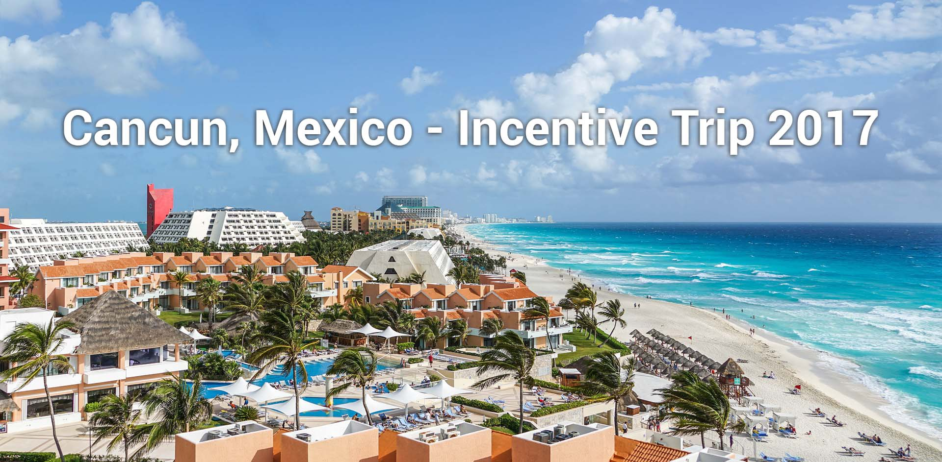 Cancun Incentive Trip 2017 - May 17th through 21st